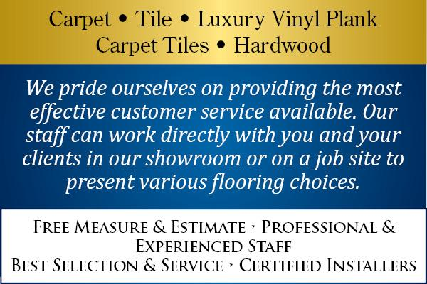 Carpet | Tile | Luxury Vinyl Plank | Carpet Tiles | Hardwood - We pride ourselves on providing the most effective customer service available.  Our staff can work directly with you and your clients in our showroom or on a job site to present various flooring choices. - Free Measure & Estimate | Professional & Experienced Staff | Best Selection & Service | Certified Installers